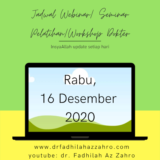 (Rabu, 16 Desember 2020) Jadwal Webinar/Seminar Pelatihan/Workshop Dokter
