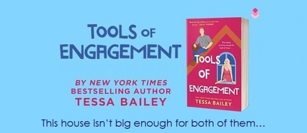 Tools of Engagement by Tessa Bailey. This house isn't big enough for both of them…