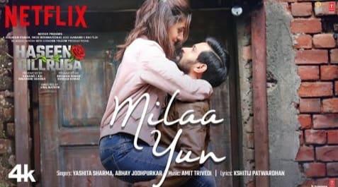 Mila Yun Lyrics in Hindi, Haseen Dillruba, Yashita Sharma, Abhay Jodhpurkar