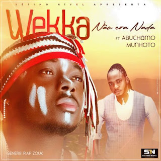Weka feat  Abuchamo Munhoto - Não Era Nada ( 2020 ) [DOWNLOAD]