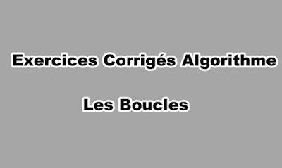 Exercices Corrigés Algorithme Les Boucles