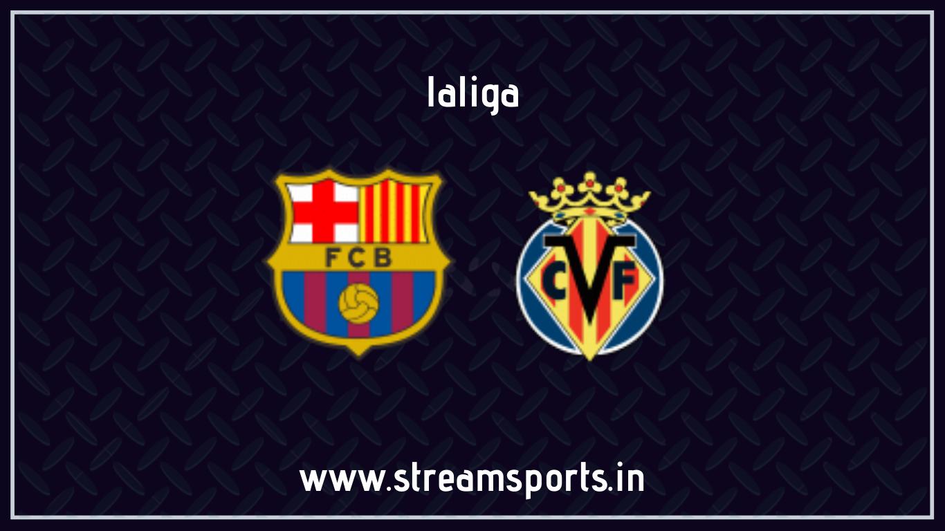 Barcelona Villareal Preview and Lineup - Streamsports