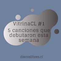 VitrinaCL #1: Cinco canciones que debutaron esta semana