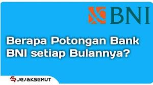 Potongan Bank BNI / Biaya Admin Per Bulan   Semua Jenis ATM