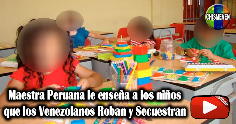 Maestra Peruana le enseña a los niños que los Venezolanos Roban y Secuestran