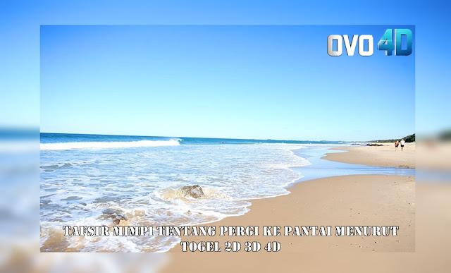 Tafsir Mimpi Tentang Pergi Ke Pantai Menurut Togel 2D 3D 4D