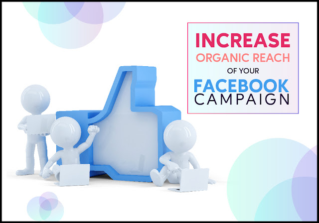 Proven Ways to Increase Organic Reach of Your Facebook Campaign