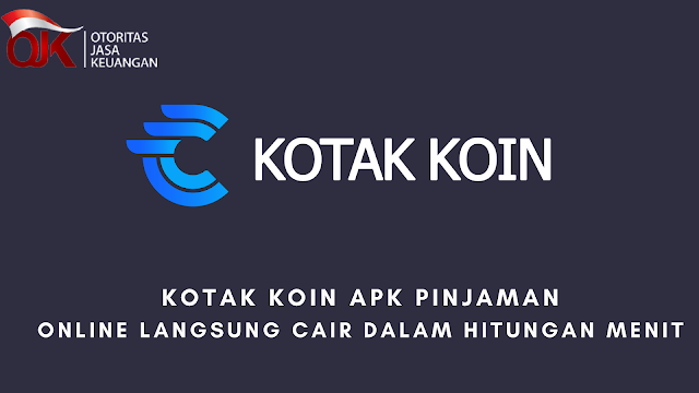 Kotak Koin APK Pinjaman Online Langsung Cair Dalam Hitungan Menit