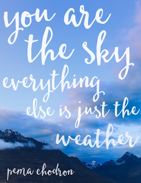 you are the sky. everything else is just the weather. // Pema Chödrön