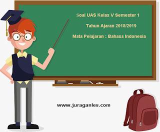 Contoh Soal UAS Bahasa Indonesia Kelas 5 Semester 1 Terbaru Tahun 2018