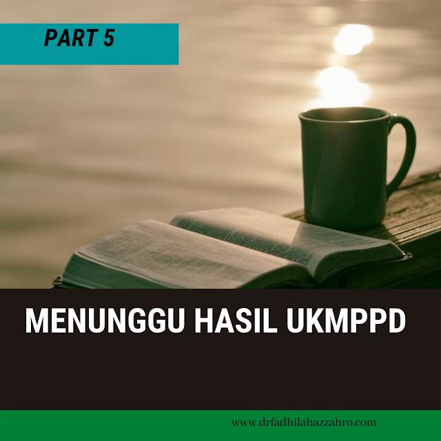PART 5: Menunggu Hasil UKMPPD