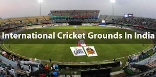 International Cricket Grounds In India