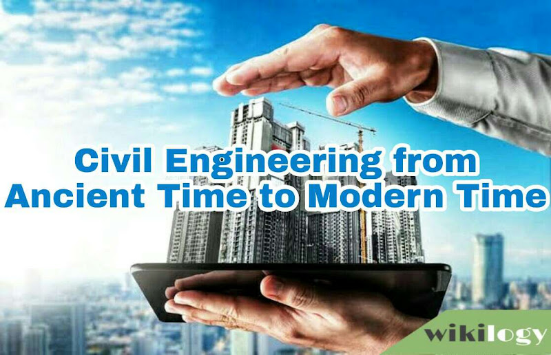 Civil Engineering from Ancient Time to Modern Time