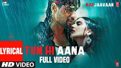 Tum Hi Aana Song Lyrics - Marjaavaan - Hindi Songs Lyrics