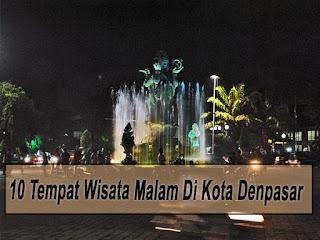 Inilah 10 Tempat Wisata Malam Di Kota Denpasar