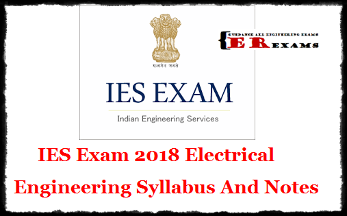 IES Exam 2018 Electrical Engineering Syllabus And Notes