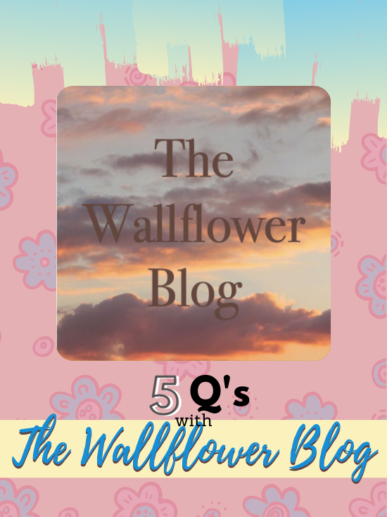 5 QUESTIONS WITH THE WALLFLOWER BLOG