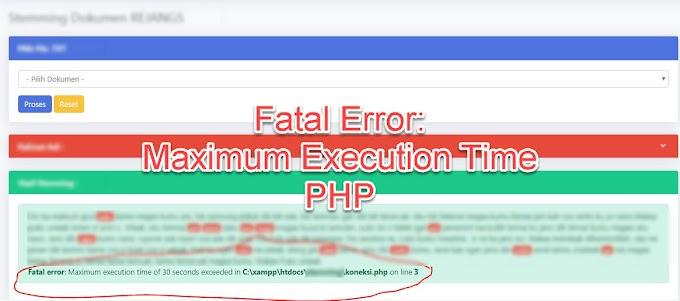 Cara mengatasi Fatal error: Maximum execution time of 30 seconds exceeded di XAMPP