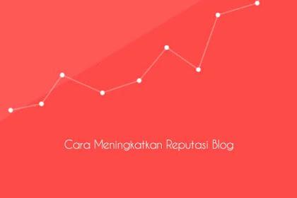 Cara Meningkatkan Reputasi Blog dengan Benar Menurut Kebijakan Google