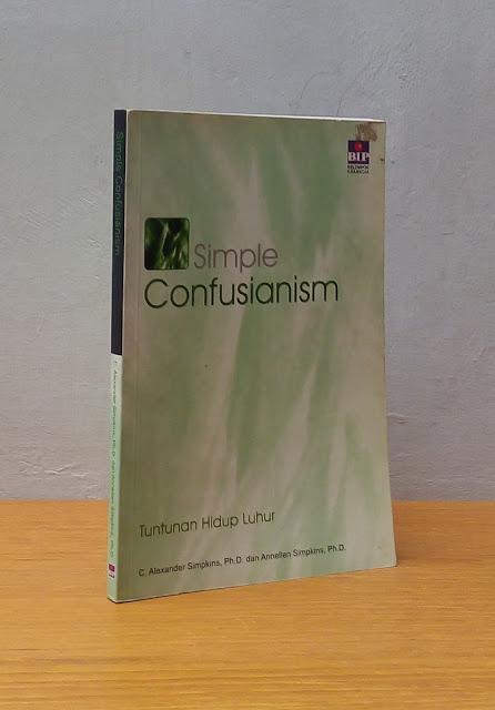 SIMPLE CONFUSIANISM: TUNTUNAN HIDUP LUHUR, C. Alexander Simpkins & Annellen Simpkins