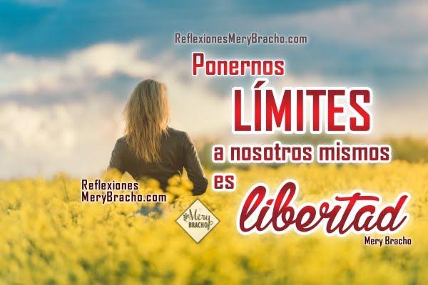 Reflexión sobre libertad en la vida. Buena autoestima, quiero ser libre, independiente, hacer lo que quiero, reflexión y motivación sobre límites para vivir por Mery Bracho.