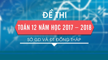 Đề thi HK2 Toán 12 năm học 2017 – 2018 sở GD và ĐT Đồng Tháp