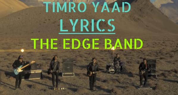 Timro Yaad Lyrics - The Edge Band (English+नेपाली). Here is the Lyrics of Timro Yaad by The Edge Band Feri timro yaad aaye rahechha Samjhanale satai rahechha Mann ma khulduli baddai chha timro yaad lyrics timro yaad lyrics and chords timro yaad guitar chords The edge band timro yaad lyrics timro yaad the edge band lyrics timro yaad edge band lyrics timro yaad free mp3 download  timro yaad free song download timro yaad karaoke timro yaad edge band karaoke timro yaad live edge band timro yaad aaye rahechha lyrics timro yaad aaye rahechha lyrics and chords