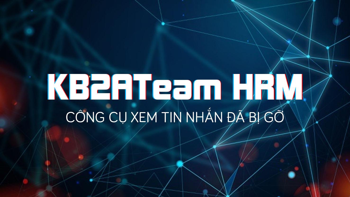 KB2ATeam HRM - Công cụ xem tin nhắn đã gỡ trên Facebook