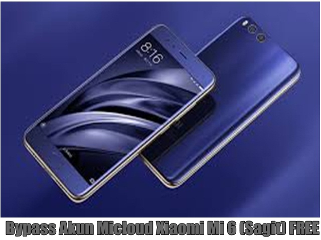 Bypass Akun Micloud Xiaomi Mi 6 (Sagit) FREE