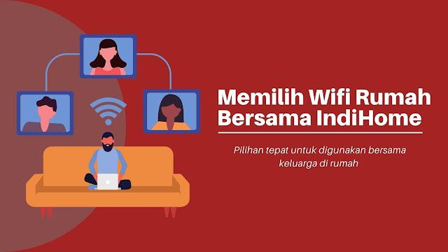 Memilih Wifi Rumah Bersama IndiHome