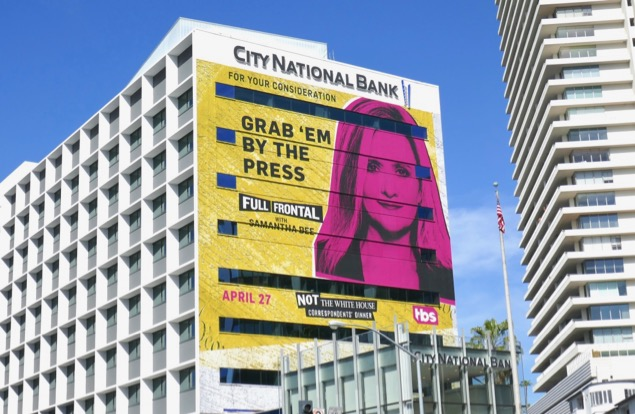 Grab em by Press Samantha Bee Not White House Correspondents Dinner billboard