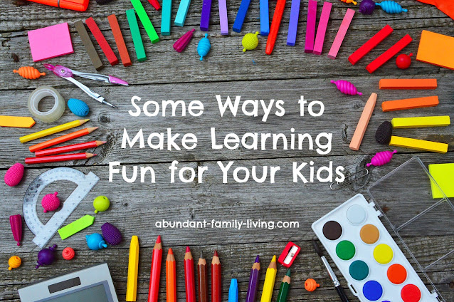 Some Ways to Make Learning Fun for Your Kids