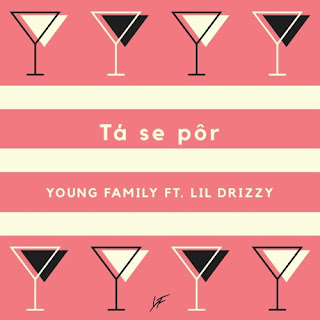 Young Family - Tá Se Pôr (feat. Lil Drizzy)