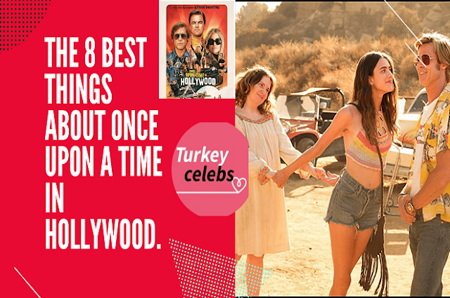 The 8 Best Things About Once Upon A Time In Hollywood.
