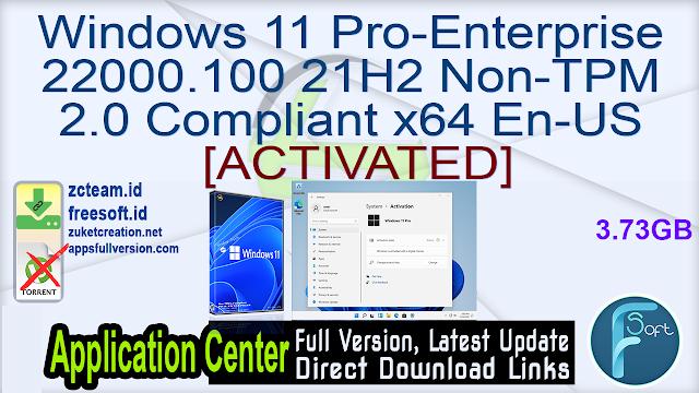 Windows 11 PRO-ENTERPRISE 22000.100 21H2 Non-TPM 2.0 Compliant x64 En-US [ACTIVATED] _ ZcTeam.id