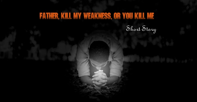 Short Story: Father, Kill My Weakness, Or You Kill Me