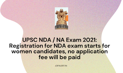 UPSC NDA / NA Exam 2021: Registration for NDA exam starts for women candidates, no application fee will be paid
