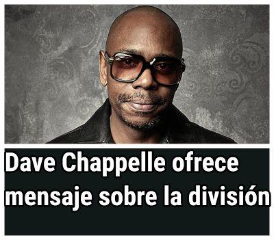 Dave Chappelle ofrece un mensaje serio sobre la división