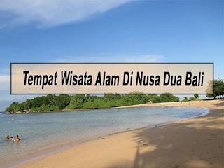 Inilah 6 Tempat Wisata Alam Di Nusa Dua Bali