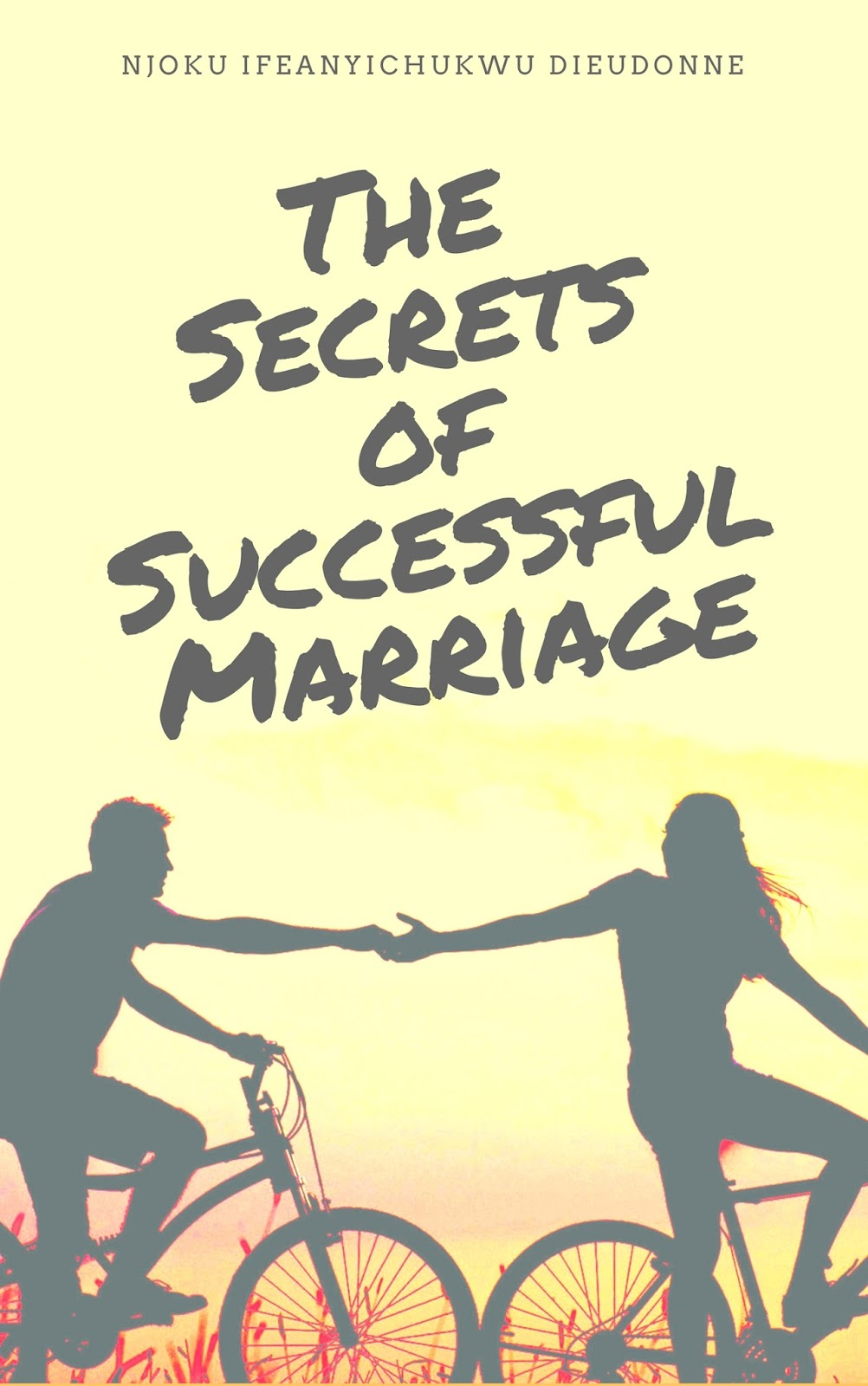 The Secrets of Successful Marriage by Njoku Ifeanyichukwu Dieudonne