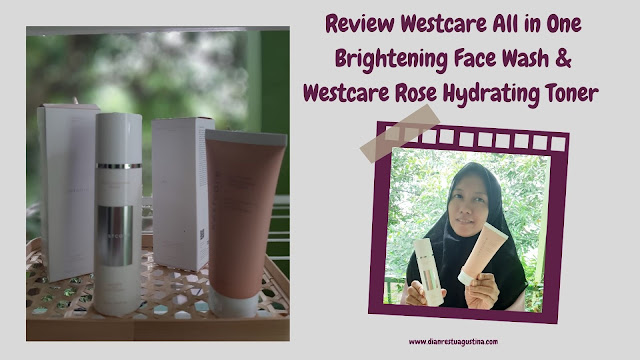 Review Westcare All in One Brightening Face Wash dan Westcare Rose Hydrating Toner