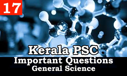 Kerala PSC - Important and Expected General Science Questions - 17
