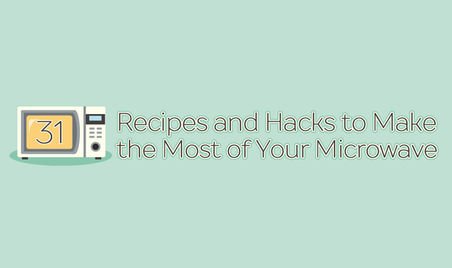 31 Recipes and Hacks to Make the Most of Your Microwave