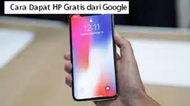 Cara Dapat HP Gratis dari Google