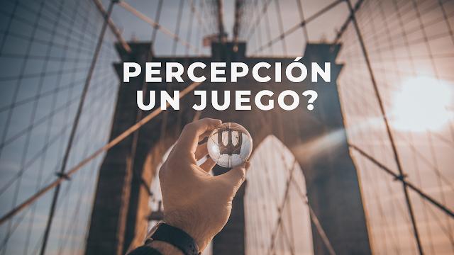 EL JUEGO DE LAS PERCEPCIONES