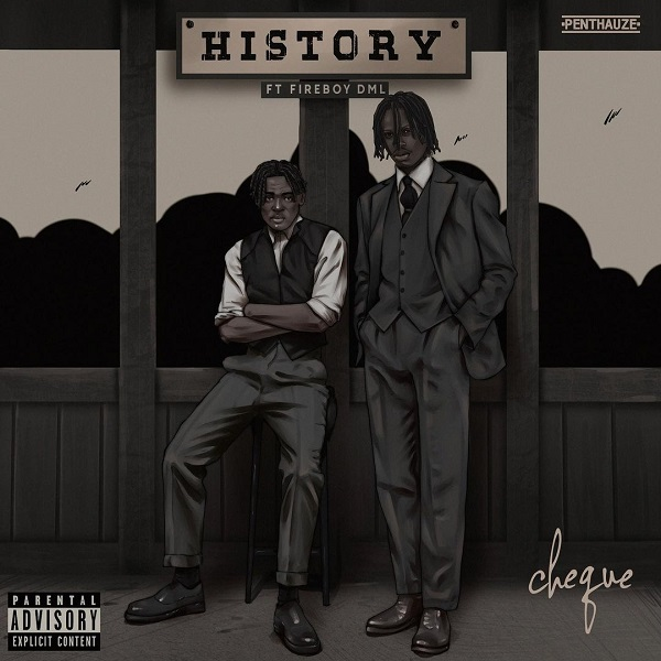 DOWNLOAD MP3_Cheque ft Fireboy,DML - History (Rap)