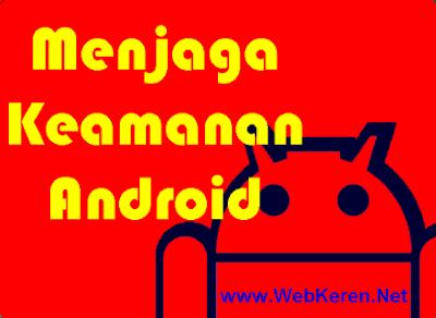 Menjaga Keamanan Smartphone Android