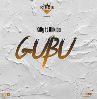 DOWNLOAD AUDIO | Killy Ft. Alikiba – GUBU  Mp3