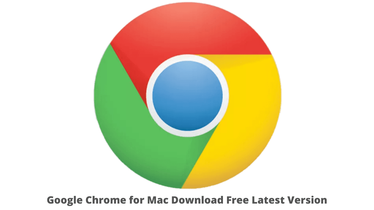 Google Chrome for Mac Download Free Latest Version