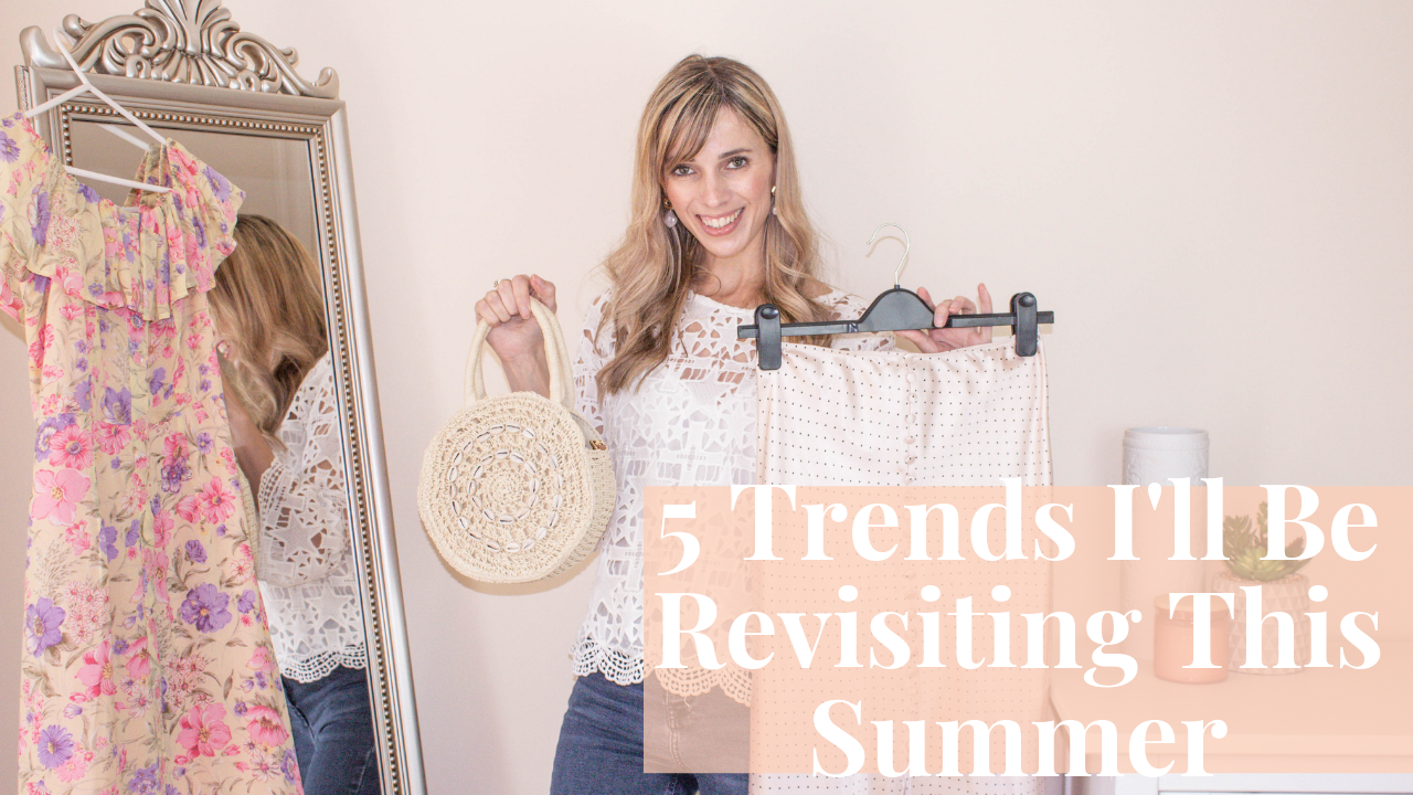 5 Trends I'll Be Revisiting This Summer